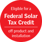 Eligible for a Federal Solar Tax Credit off product and installation